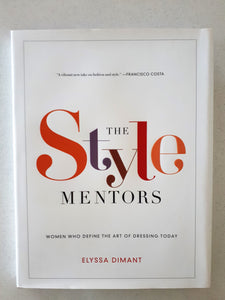 The Style Mentors -   Women Who Define The Art Of Dressing Today  by Elyssa Dimant
