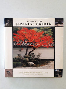 The Lure of the Japanese Garden by Alison Main & Newell Platten