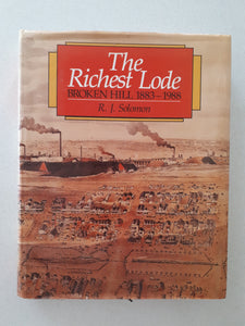 The Richest Lode Broken Hill 1883-1988 by R.J. Solomon -hardcover 1988 first edn