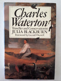 Charles Waterton Traveller and Conservationist by Julia Blackburn