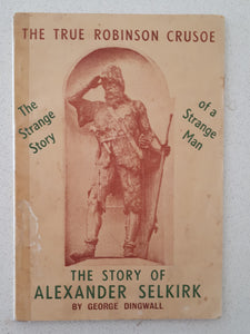 "The Story of Alexander Selkirk  The True ""Robinson Crusoe""  by George Dingwall"