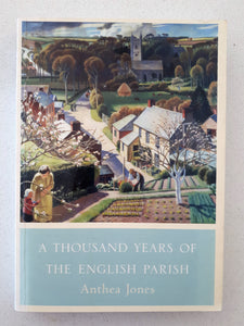 A Thousand Years Of The English Parish by Anthea Jones