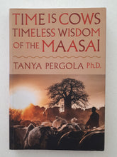 Load image into Gallery viewer, Time Is Cows Timeless Wisdom Of The Maasai by Tanya Pergola