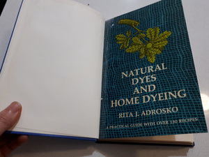 Natural Dyes And Home Dyeing by Rita J. Adrosko