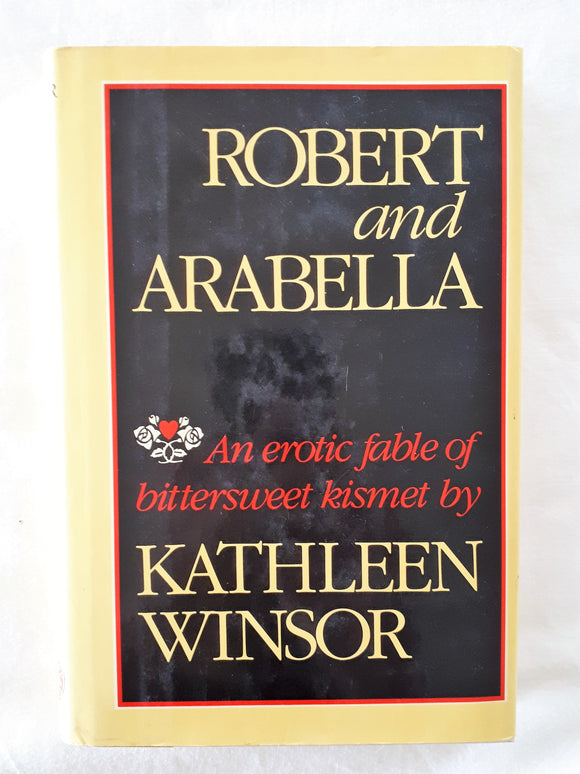Robert and Arabella  An erotic fable of bittersweet kismet   by Kathleen Winsor