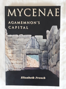 Mycenae Agamemnon's Capital by Elizabeth French