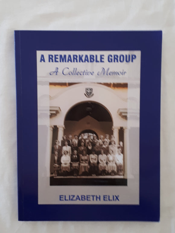 A Remarkable Group A Collective Memoir by Elizabeth Elix