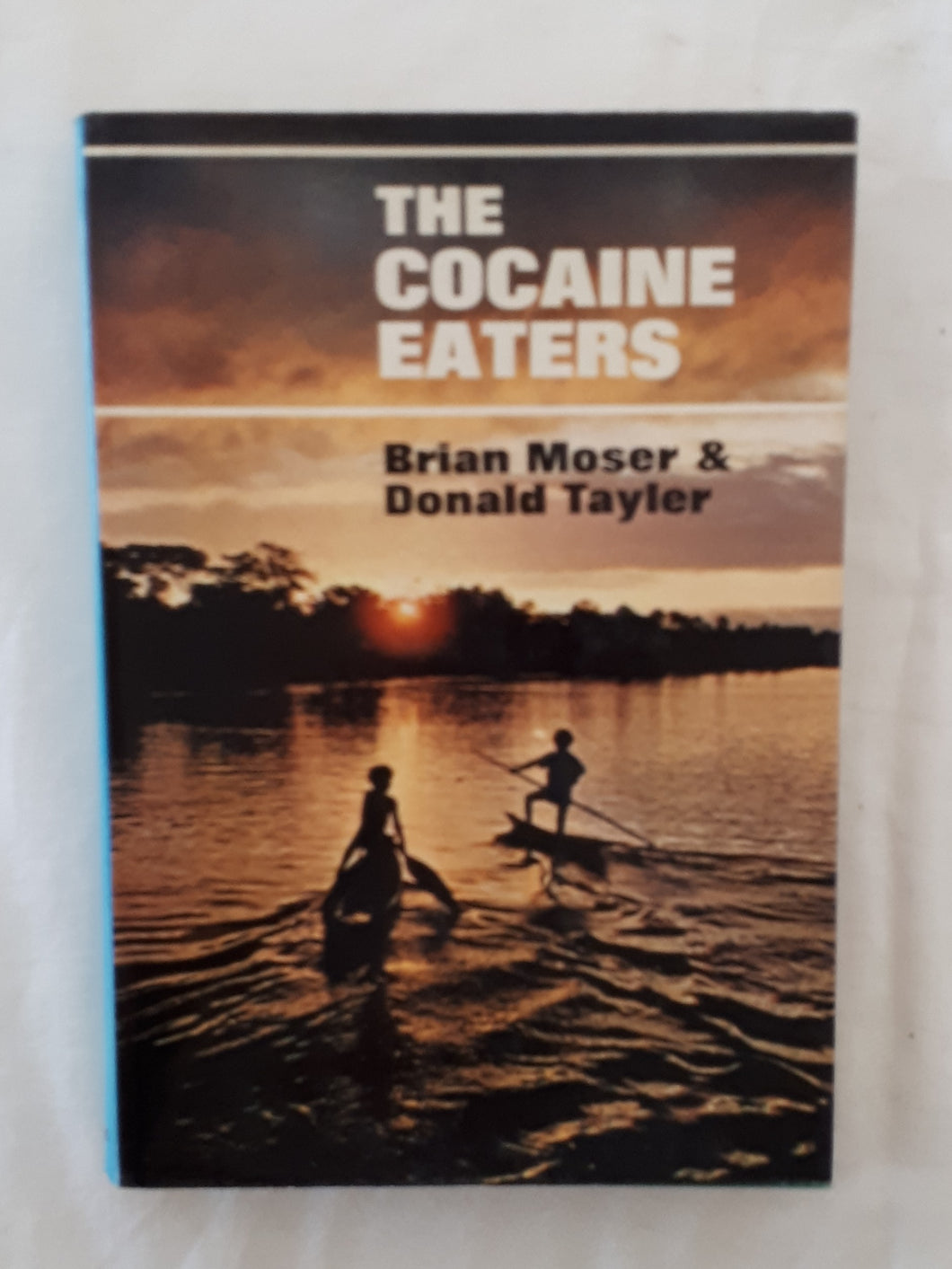 The Cocaine Eaters by Brian Moser and Donald Tayler
