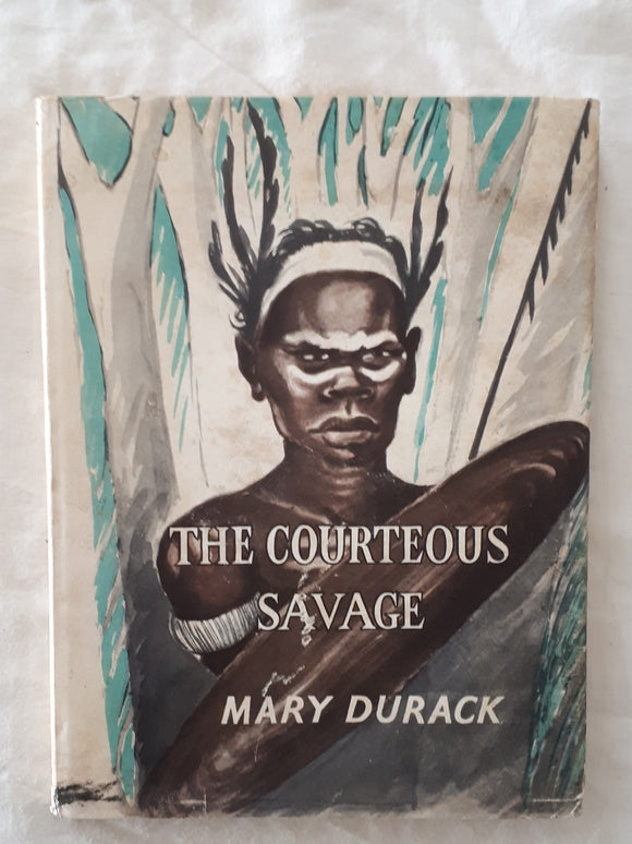 The Courteous Savage  Yagan of Swan River  by Mary Durack, Illustrated by Elizabeth Durack