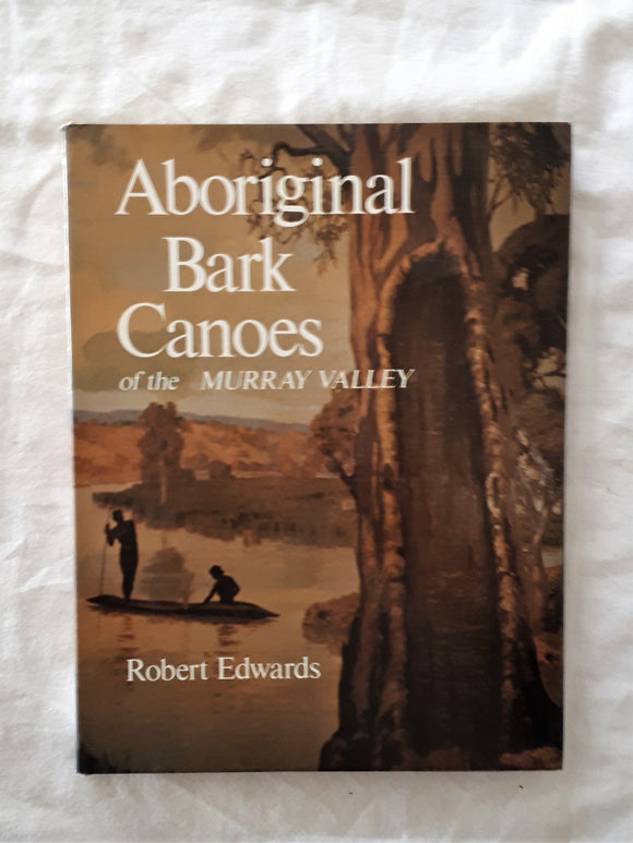 Aboriginal Bark Canoes of the Murray Valley by Robert Edwards