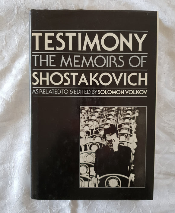 Testimony: The Memoirs of Dmitri Shostakovich by Solomon Volkov