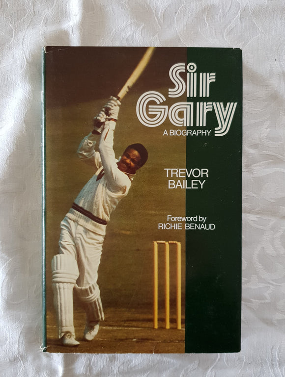 Sir Gary A Biography by Trevor Bailey
