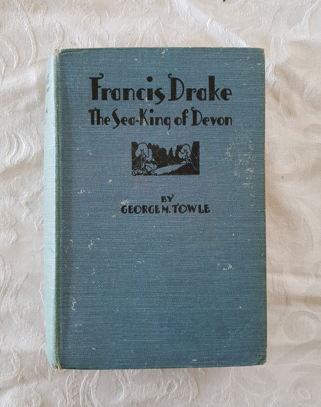 Francis Drake The Sea-King of Devon by George M. Towle