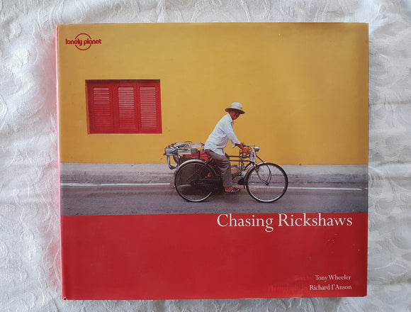 Chasing Rickshaws by Tony Wheeler and Richard I' Anson