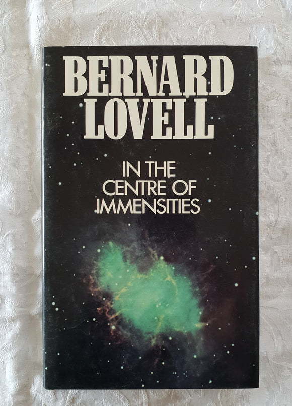 In The Centre of Immensities by Bernard Lovell