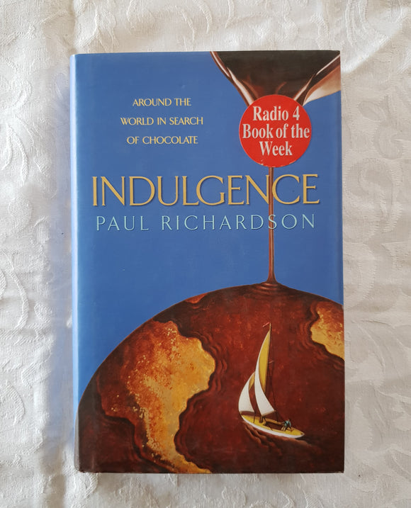 Indulgence:  Around the World in Search of Chocolate  by Paul Richardson