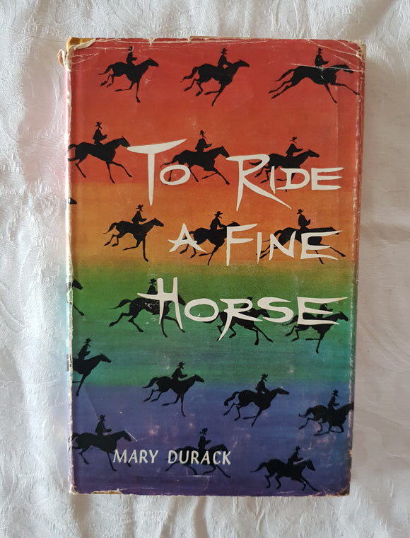 To Ride A Fine Horse by Mary Durack