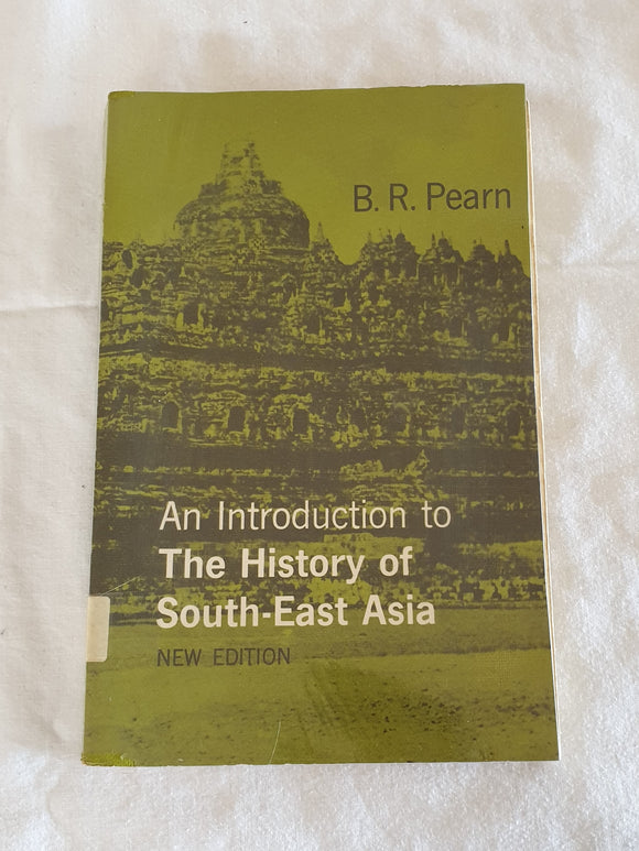 An Introduction to the History of South-East Asia by B. R. Pearn
