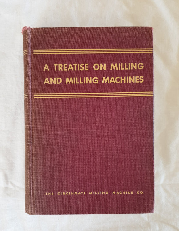 A Treatise on Milling and Milling Machines by The Cincinnati Milling Machine Co.