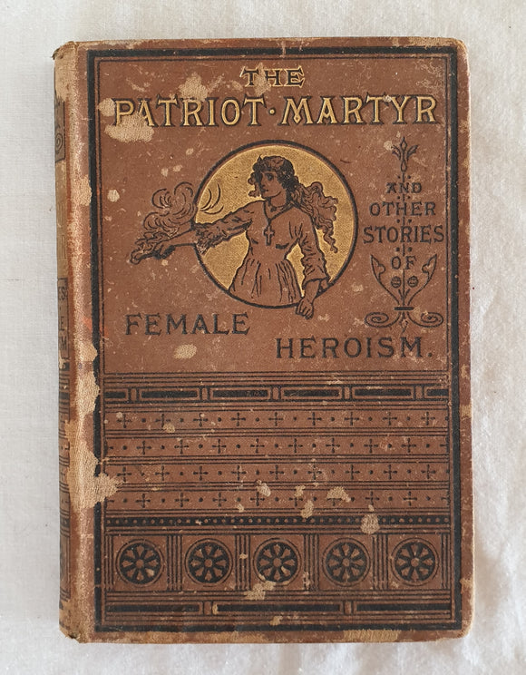 Jeanne Darc, The Patriot Martyr: and Other Narratives of Female Heroism in Peace and War