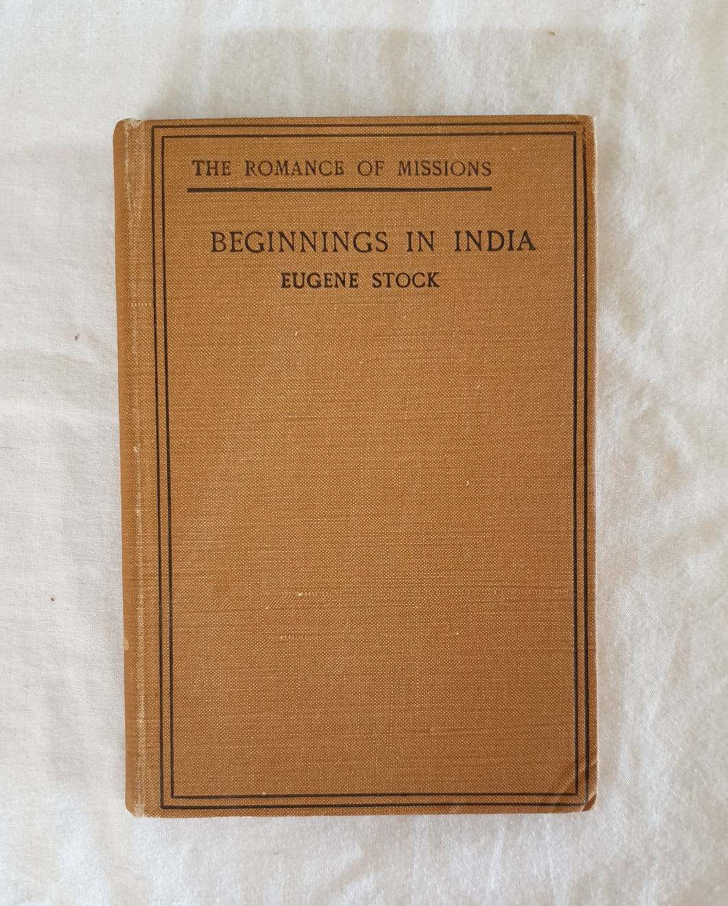Beginnings In India by Eugene Stock