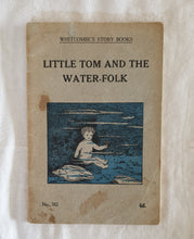 Load image into Gallery viewer, Little Tom and the Water Folk  Whitcombe's Story Books