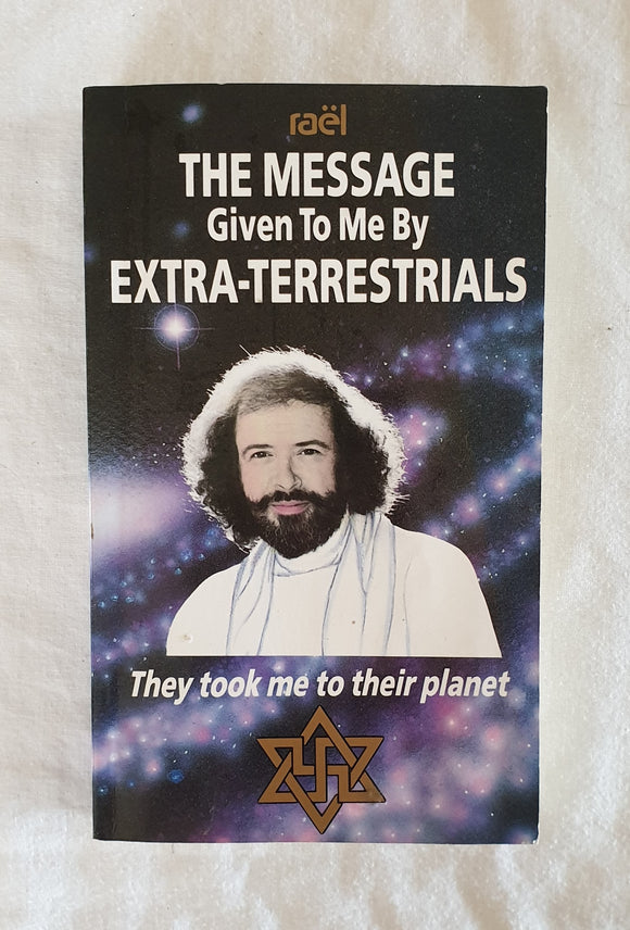 The Message Given To Me By Extra-Terrestrials  by Claude Vorilhon