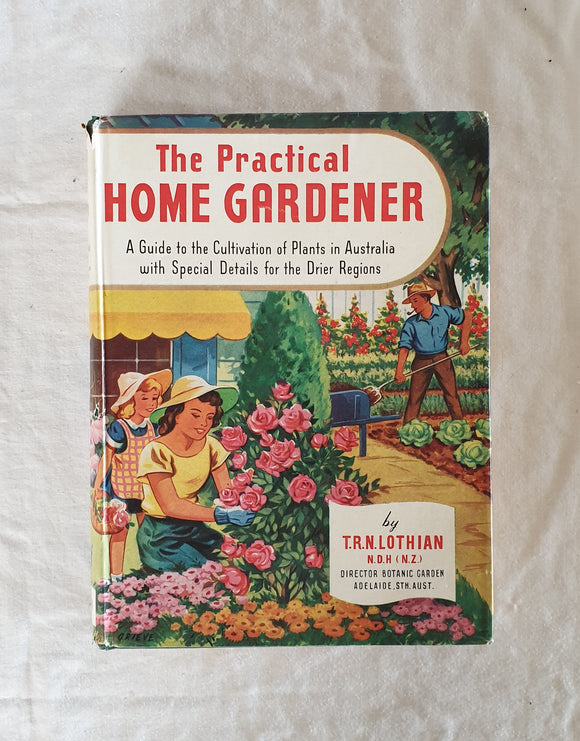 The Practical Home Gardener by T. R. N. Lothian