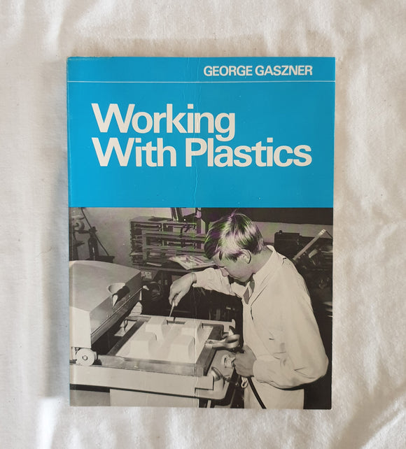 Working With Plastics  by George Gaszner