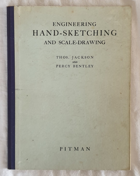Engineering Hand-Sketching and Scale-Drawing  by Thos. Jackson and Percy Bentley