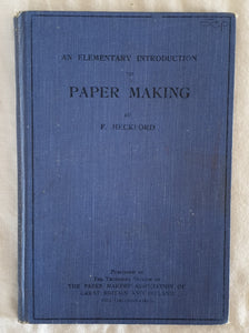 An Elementary Introduction to Paper Making by F. Heckford