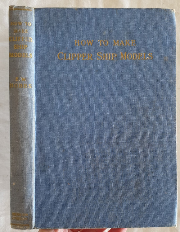 How To Make Clipper Ship Models by Edward W. Hobbs