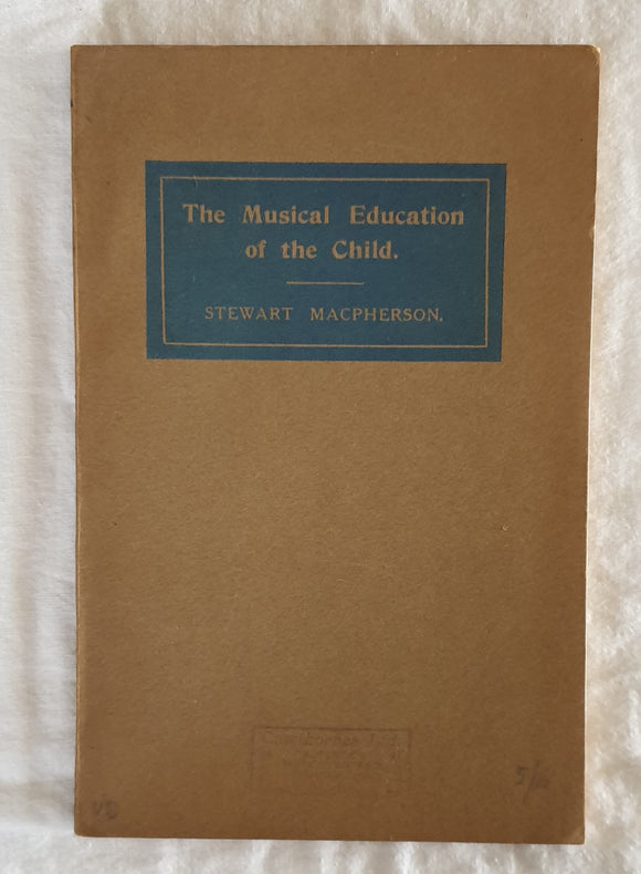 The Musical Education of the Child by Stewart Macpherson