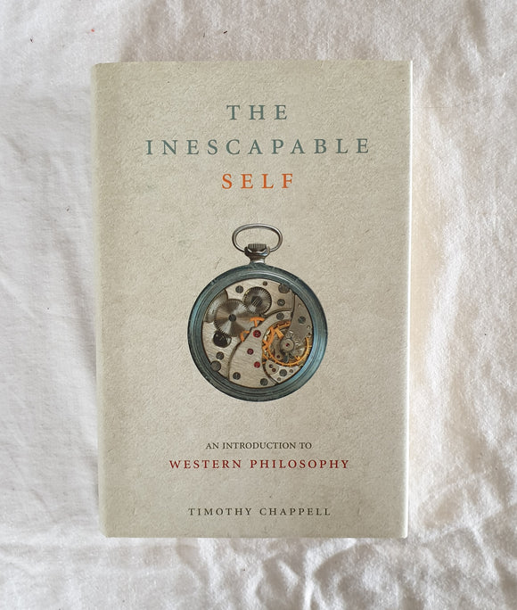 The Inescapable Self  An Introduction to Western Philosophy  by Timothy Chappell