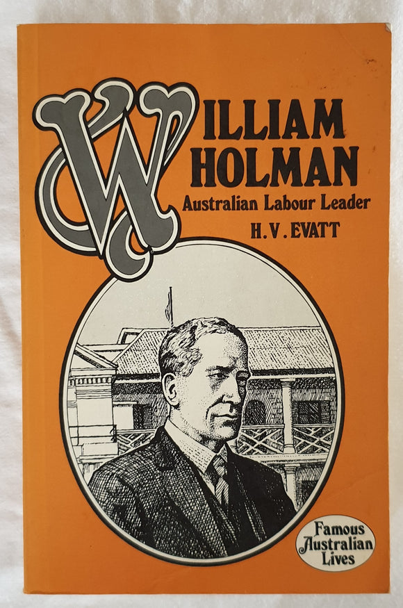 William Holman  Australian Labour Leader  by H. V. Evatt