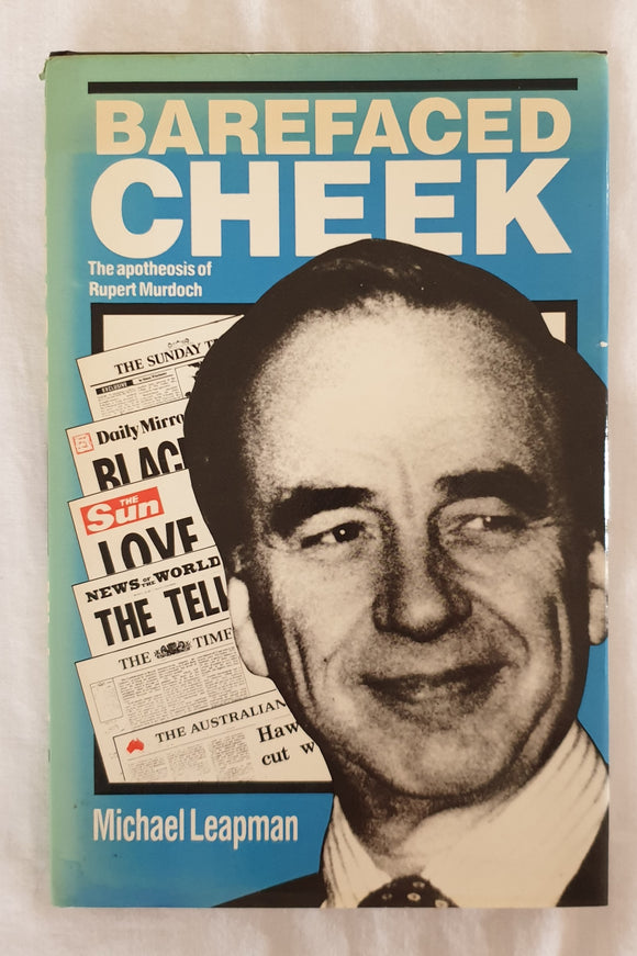 Barefaced Cheek  The apotheosis of Rupert Murdoch  by Michael Leapman