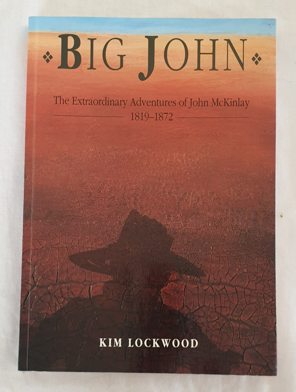 Big John  The Extraordinary Adventures of John McKinlay  by Kim Lockwood