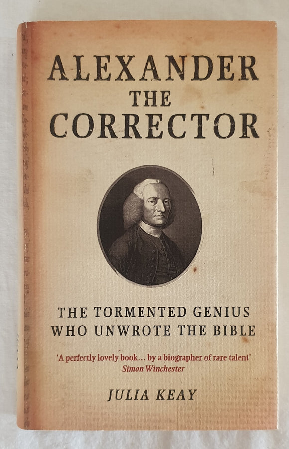 Alexander The Corrector  The Tormented Genius Who Unwrote the Bible  by Julia Keay