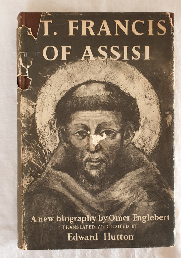 Saint Francis of Assisi  a biography by Omer Englebert  translated and edited by Edward Hutton