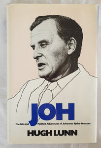 JOH  The Life and Political Adventures of Johannes Bjelke-Petersen  by Hugh Lunn