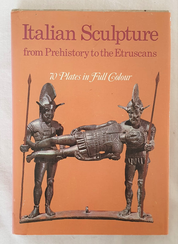 Italian Sculpture From Prehistory to the Etruscans  by Massimo Carra