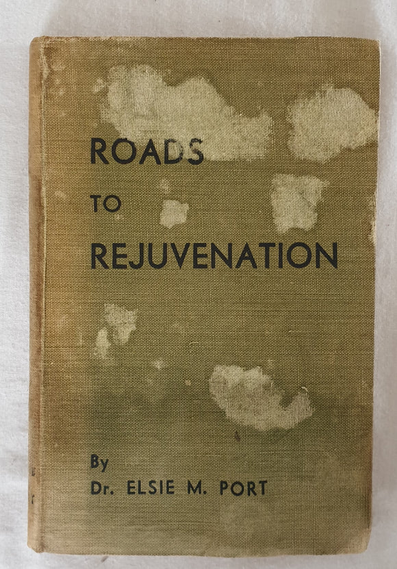 Roads To Rejuvenation by Elsie M. Port
