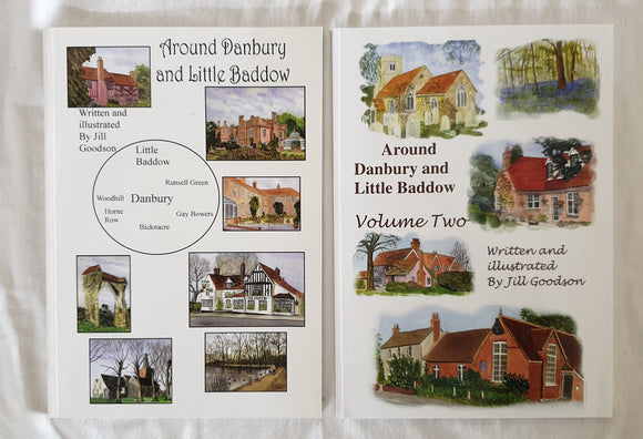Around Danbury and Little Baddow  Volumes 1 and 2  Written and Illustrated by Jill Goodson