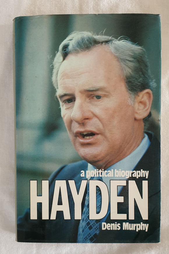 A Political Biography Hayden by Denis Murphy
