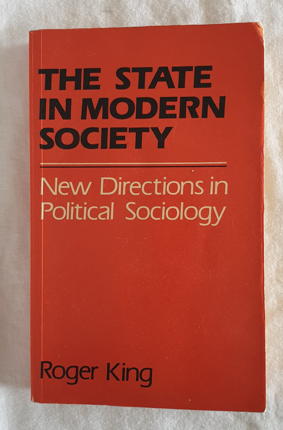 The State in Modern Society by Roger King
