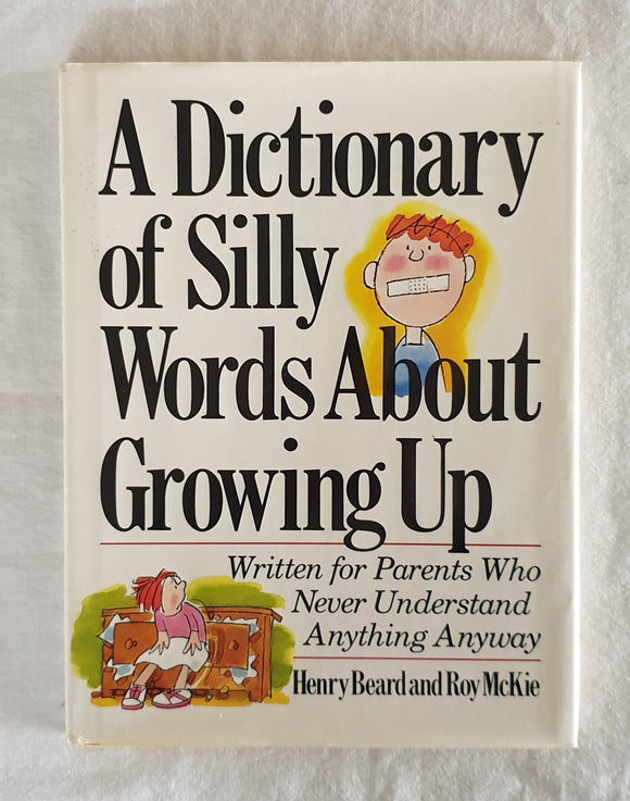 A Dictionary of Silly Words About Growing Up by Henry Beard and Roy McKie