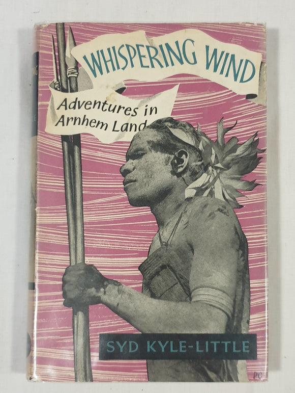 Whispering Wind  Adventures in Arnhem Land  by Syd Kyle-Little
