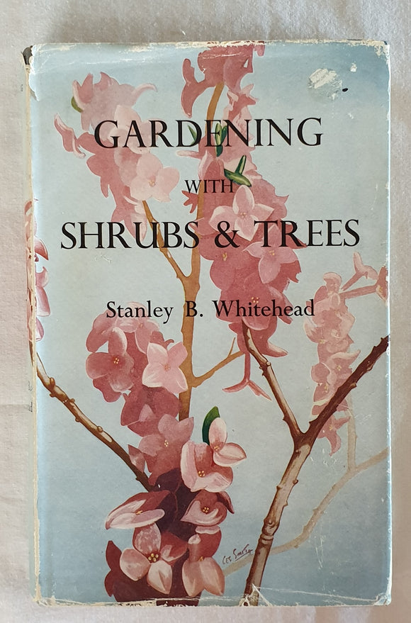 Gardening with Shrubs and Trees by Stanley B. Whitehead