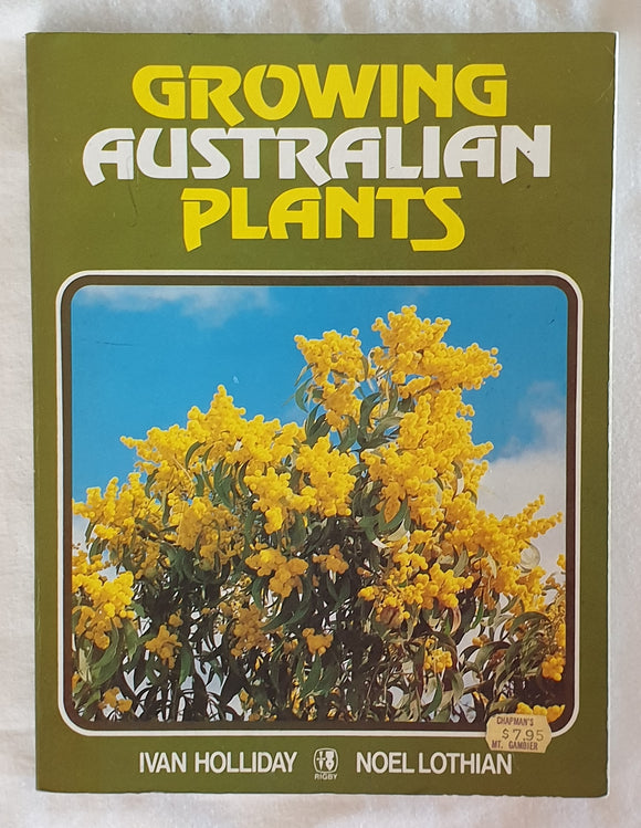 Growing Australian Plants by Ivan Holliday and Noel Lothian