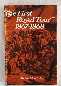The First Royal Tour 1867-1868 by Brian McKinlay